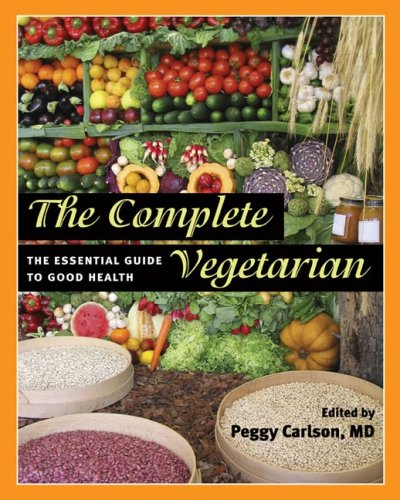 The Complete Vegetarian: The Essential Guide to Good Health 9780252075063