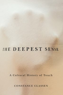 The Deepest Sense: A Cultural History of Touch 9780252078590