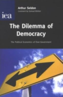 The Dilemma of Democracy: The Political Economics of Over-Government 9780255365369