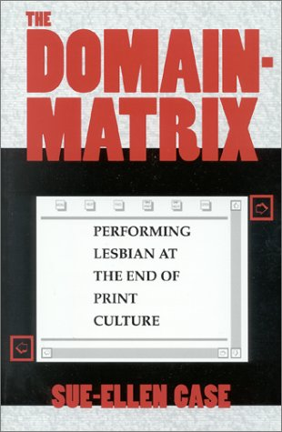 The Domain-Matrix: Performing Lesbian at the End of Print Culture 9780253210944