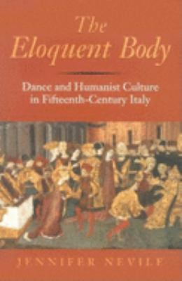 The Eloquent Body: Dance and Humanist Culture in Fifteenth-Century Italy 9780253344533
