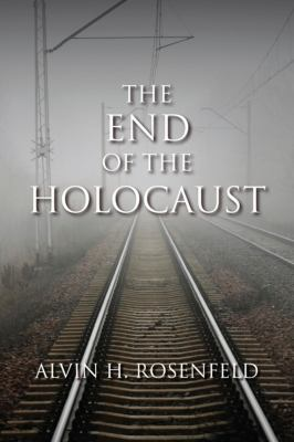 The End of the Holocaust 9780253356437