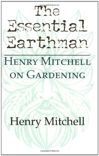 The Essential Earthman: Henry Mitchell on Gardening 9780253215857