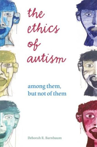 The Ethics of Autism: Among Them, But Not of Them 9780253220134
