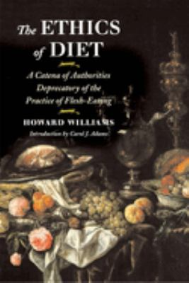 The Ethics of Diet: A Catena of Authorities Deprecatory of the Practice of Flesh-Eating 9780252071300