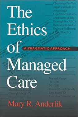 The Ethics of Managed Care: A Pragmatic Approach 9780253338488