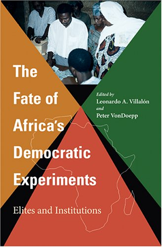 The Fate of Africa's Democratic Experiments: Elites and Institutions 9780253217646