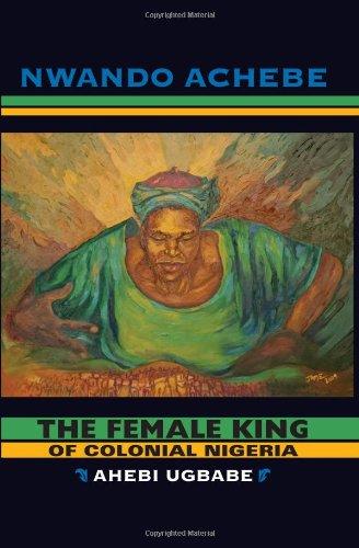 The Female King of Colonial Nigeria: Ahebi Ugbabe 9780253222480