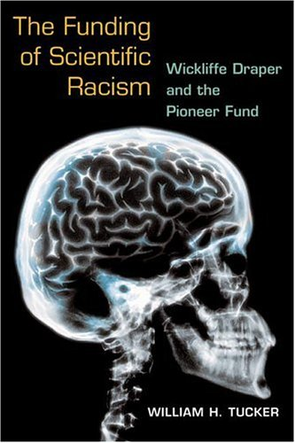 The Funding of Scientific Racism: Wickliffe Draper and the Pioneer Fund 9780252027628