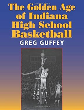 The Golden Age of Indiana High School Basketball 9780253218186