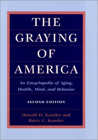 The Graying of America: An Encyclopedia of Aging, Health, Mind, and Behavior 9780252026355
