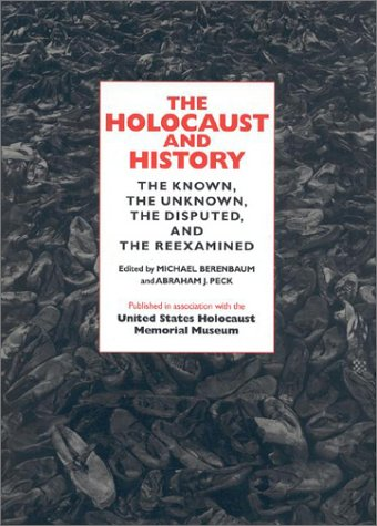 Holocaust and History : The Known, the Unknown, the Disputed, and the Reexamined