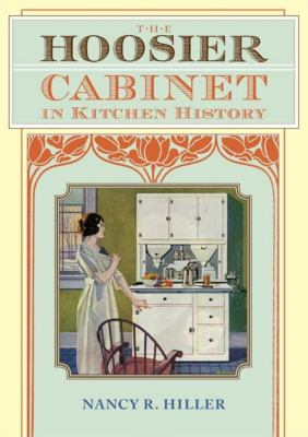 The Hoosier Cabinet in Kitchen History 9780253314246