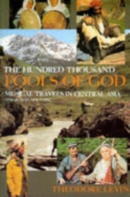 The Hundred Thousand Fools of God: Musical Travels in Central Asia (and Queens, New York) [With 74 Minute CD] 9780253213105