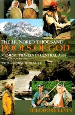 The Hundred Thousand Fools of God: Musical Travels in Central Asia (and Queens, New York) [With 74-Minute CD] 9780253332066