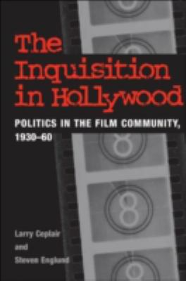 The Inquisition in Hollywood: Politics in the Film Community, 1930-60