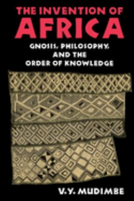 The Invention of Africa: Gnosis, Philosophy, and the Order of Knowledge 9780253204684