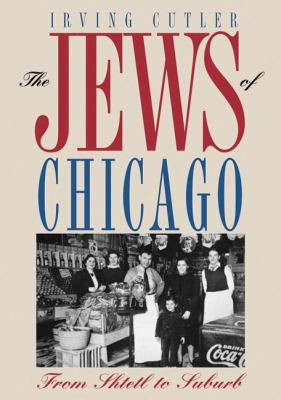 The Jews of Chicago: From Shtetl to Suburb 9780252076442