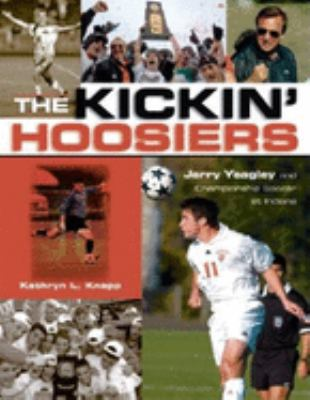 The Kickin' Hoosiers: Jerry Yeagley and Championship Soccer at Indiana 9780253217417