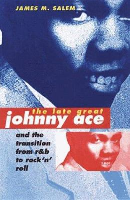 The Late, Great Johnny Ace and the Transition from R&B to Rock'n'Roll 9780252024443