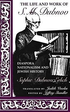 The Life and Work of S. M. Dubnov: Diaspora Nationalism and Jewish History - Dubnov-Erlich, Sophie / Dubnova-Erlikh, Sofiia / Frankel, Jonathan