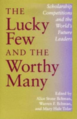 The Lucky Few and the Worthy Many: Scholarship Competitions and the World's Future Leaders