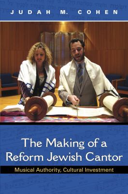 The Making of a Reform Jewish Cantor: Musical Authority, Cultural Investment [With CD (Audio)] 9780253353658