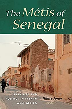 The Metis of Senegal: Urban Life and Politics in French West Africa 9780253006745