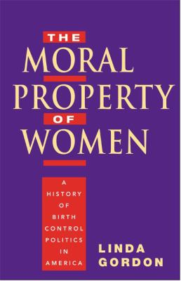 The Moral Property of Women: A History of Birth Control Politics in America 9780252074592