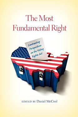The Most Fundamental Right: Contrasting Perspectives on the Voting Rights ACT 9780253001948
