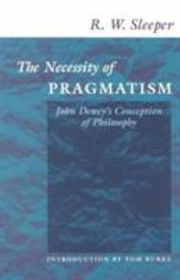 The Necessity of Pragmatism: John Dewey's Conception of Philosophy 9780252069543