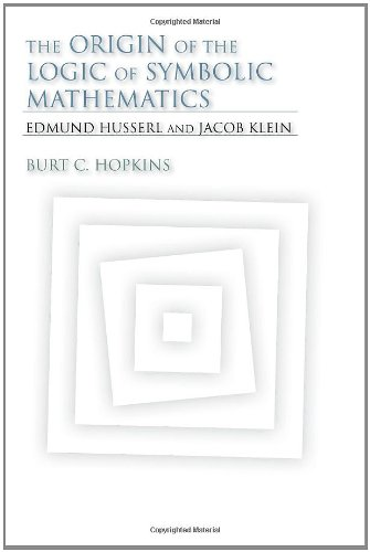The Origin of the Logic of Symbolic Mathematics: Edmund Husserl and Jacob Klein 9780253356710