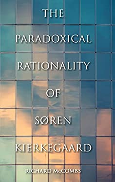 The Paradoxical Rationality of S Ren Kierkegaard 9780253006479