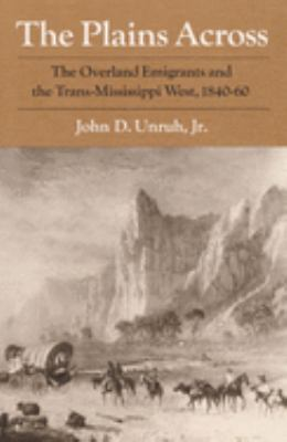 The Plains Across: The Overland Emigrants and the Trans-Mississippi West, 1840-60 9780252063602