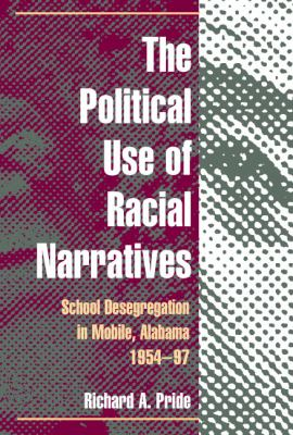 The Political Use of Racial Narratives: School Desegregation in Mobile, Alabama, 1954-97 9780252075940