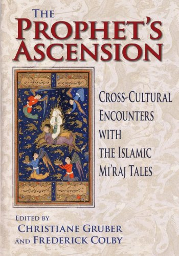 The Prophet's Ascension: Cross-Cultural Encounters with the Islamic Mi'raj Tales 9780253353610