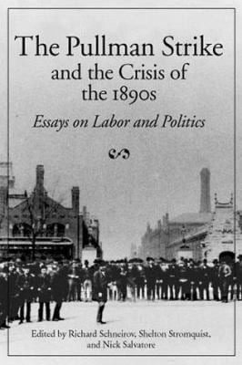 The Pullman Strike and Crisis of 1890s: Essays on Labor and Politics 9780252067556