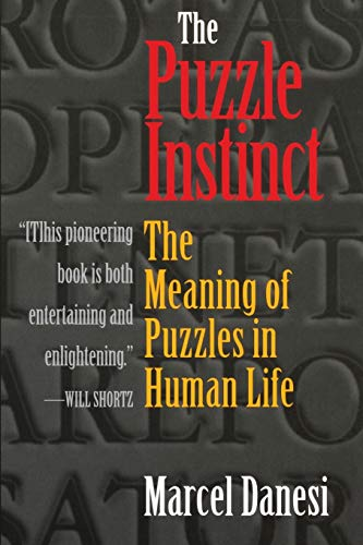 The Puzzle Instinct: The Meaning of Puzzles in Human Life 9780253217080