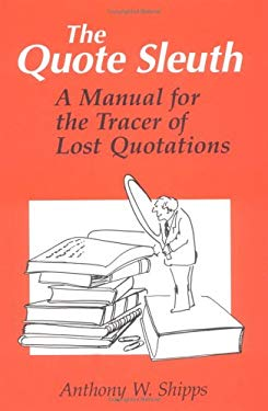 The Quote Sleuth: A Manual for the Tracer of Lost Quotations 9780252016950