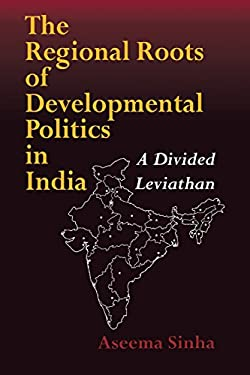 The Regional Roots of Developmental Politics in India: A Divided Leviathan 9780253216816