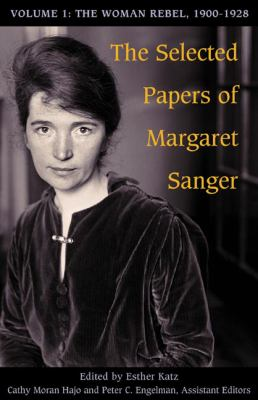 The Selected Papers of Margaret Sanger: Volume 1: The Woman Rebel, 1900-1928 9780252074608