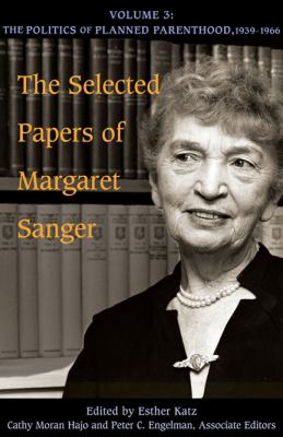 The Selected Papers of Margaret Sanger, Volume 3: The Politics of Planned Parenthood, 1939-1966 9780252033728