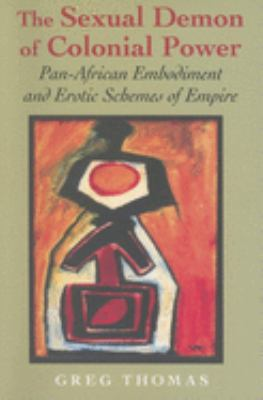 The Sexual Demon of Colonial Power: Pan-African Embodiment and Erotic Schemes of Empire 9780253348418