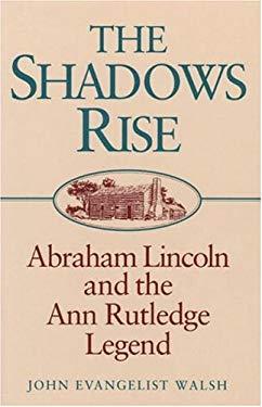 The Shadows Rise: Abraham Lincoln and the Ann Rutledge Legend 9780252020117