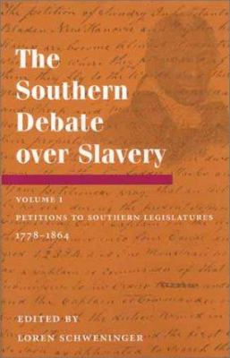The Southern Debate Over Slavery, Volume 1: Petitions to Southern Legislatures, 1778-1864 9780252026324