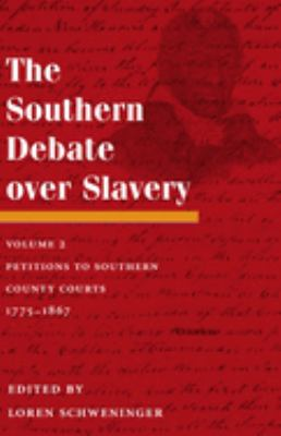 The Southern Debate Over Slavery, Volume 2: Petitions to Southern County Courts, 1775-1867 9780252032608