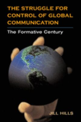 The Struggle for Control of Global Communication: The Formative Century 9780252027574