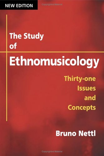 The Study of Ethnomusicology: Thirty-One Issues and Concepts 9780252072789