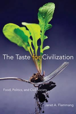 The Taste for Civilization: Food, Politics, and Civil Society 9780252034909