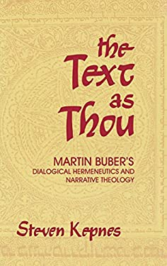 The Text as Thou: Martin Buber's Dialogical Hermeneutics and Narrative Theology 9780253331274